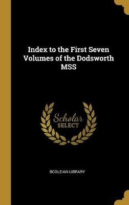 Index to the First Seven Volumes of the Dodsworth Mss (Hardcover): Bodleian Library