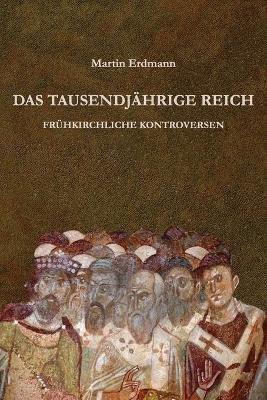 Das Tausendjahrige Reich - Fruhkirchliche Kontroversen (German, Paperback): Dr Martin Erdmann