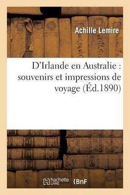D'Irlande En Australie: Souvenirs Et Impressions de Voyage (French, Paperback): Lemire-A