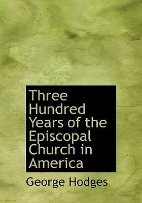 Three Hundred Years of the Episcopal Church in America (Large print, Paperback, large type edition): George Hodges