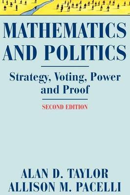 Mathematics and Politics - Strategy, Voting, Power, and Proof (Paperback, 2nd ed. Softcover of orig. ed. 2009): Alan D. Taylor,...