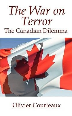The War on Terror - The Canadian Dilemma (Paperback): Olivier Courteaux