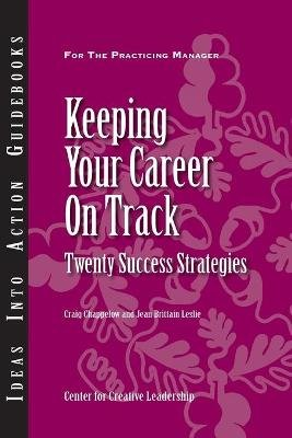 Keeping Your Career on Track - Twenty Success Strategies - Ideas into Action Guidebooks (Paperback): Ccl