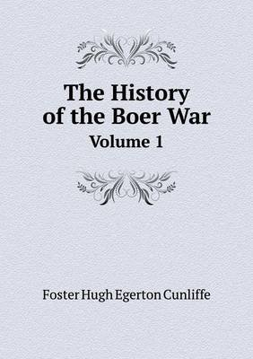 The History of the Boer War Volume 1 (Paperback): Foster Hugh Egerton Cunliffe