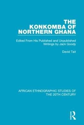 The Konkomba of Northern Ghana - Edited From His Published and Unpublished Writings by Jack Goody (Hardcover): David Tait