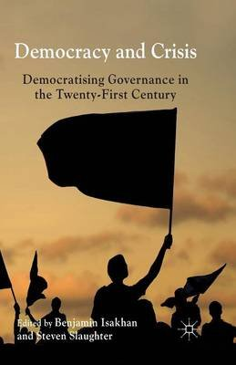 Democracy and Crisis 2014 - Democratising Governance in the Twenty-First Century (Paperback, 1st ed. 2014): Benjamin Isakhan,...