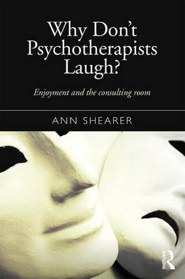 Why Don't Psychotherapists Laugh? - Enjoyment and the Consulting Room (Paperback): Ann Shearer