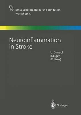 Neuroinflammation in Stroke (Paperback, Softcover reprint of the original 1st ed. 2004): Ulrich Dirnagl, Bernd Elger