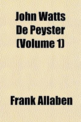 John Watts de Peyster (Volume 1) (Paperback): Frank Allaben