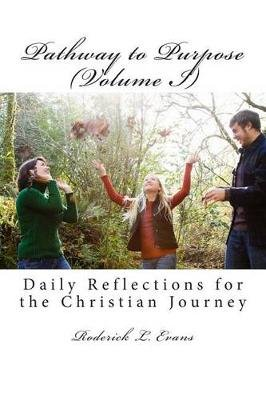 Pathway to Purpose (Volume I) - Daily Reflections for the Christian Journey (Paperback): Roderick L. Evans