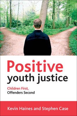 Positive youth justice - Children first, offenders second (Paperback): Kevin Haines, Stephen Case