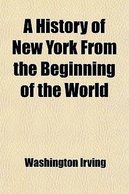 A History of New York from the Beginning of the World (Paperback): Washington Irving