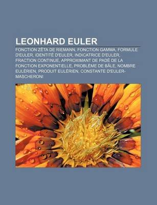 Leonhard Euler - Fonction Zeta de Riemann, Fonction Gamma, Formule D'Euler, Identite D'Euler, Indicatrice...