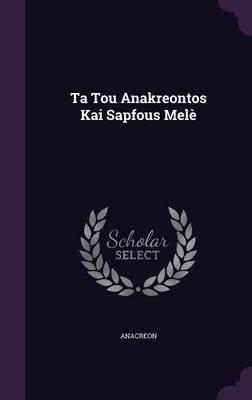 Ta Tou Anakreontos Kai Sapfous Mele (Hardcover): Anacreon