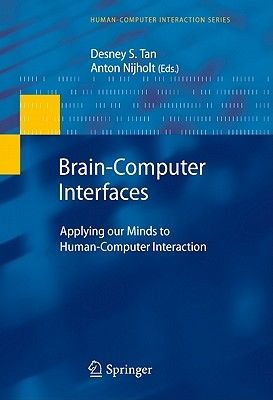 Brain-computer Interfaces - Applying Our Minds to Human-computer Interaction (Hardcover, 2010): Desney S Tan, Anton Nijholt