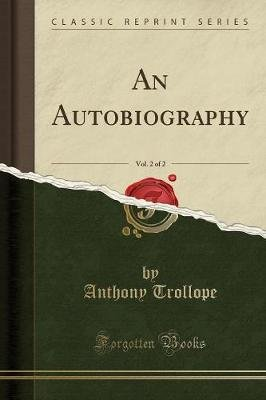 An Autobiography, Vol. 2 of 2 (Classic Reprint) (Paperback): Anthony Trollope