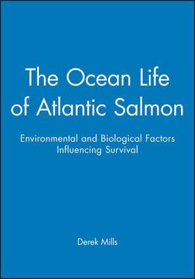 The Ocean Life of Atlantic Salmon - Environmental and Biological Factors Influencing Survival (Hardcover): Derek Mills