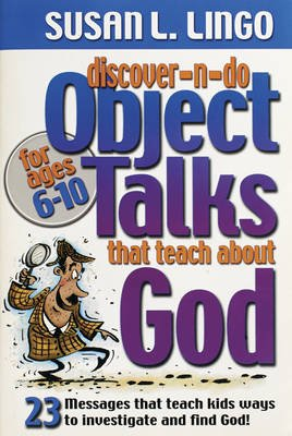 Discover-N-Do Object Talks That Teach about God - 23 Messages That Teach Kids Ways to Investigate and Find God! (Paperback,...