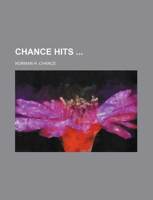 Chance Hits (Paperback): Norman H. Chance