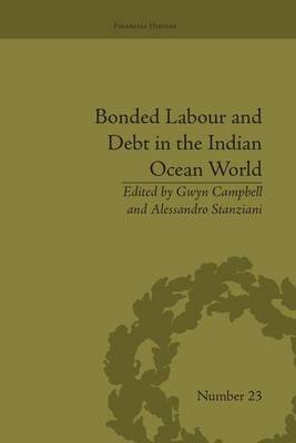 Bonded Labour and Debt in the Indian Ocean World (Paperback): Gwyn Campbell, Alessandro Stanziani