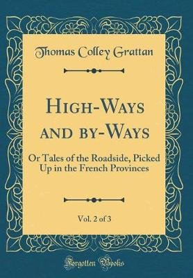 High-Ways and By-Ways, Vol. 2 of 3 - Or Tales of the Roadside, Picked Up in the French Provinces (Classic Reprint) (Hardcover):...