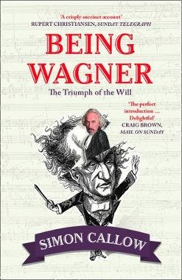 Being Wagner - The Triumph of the Will (Paperback): Simon Callow