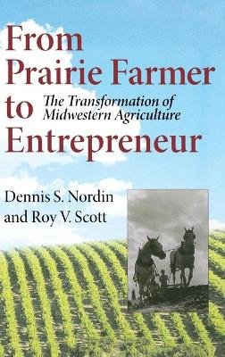 From Prairie Farmer to Entrepreneur - The Transformation of Midwestern Agriculture (Hardcover): Dennis Sven Nordin, Roy V....