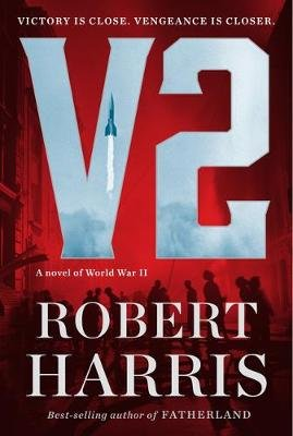 V2 - A Novel of World War II (Hardcover): Robert Harris