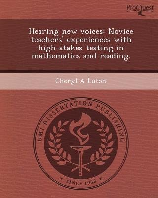 Hearing New Voices: Novice Teachers' Experiences with High-Stakes Testing in Mathematics and Reading (Paperback): Cheryl A...