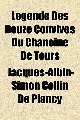 Legende Des Douze Convives Du Chanoine de Tours (Paperback): Jacques-Albin-Simon Collin De Plancy