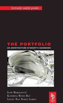 The Portfolio - An Acrchitecture Student's Handbook (Hardcover): Lesley Lokko, Katerina Ruedi Ray, Igor Marjanovic
