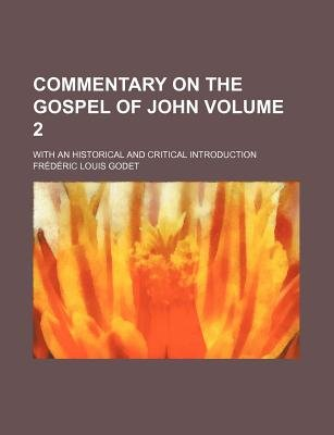 Commentary on the Gospel of John; With an Historical and Critical Introduction Volume 2 (Paperback): Fr ed eric Louis Godet