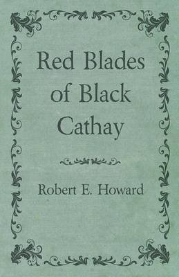 Red Blades of Black Cathay (Electronic book text): Robert E Howard