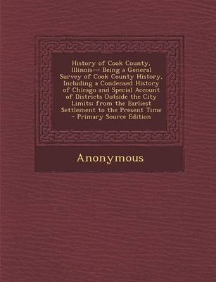 History of Cook County, Illinois-- - Being a General Survey of Cook County History, Including a Condensed History of Chicago...