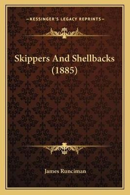 Skippers And Shellbacks (1885) (Paperback): James Runciman