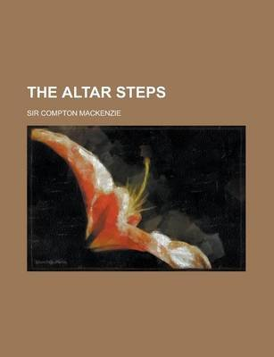 The Altar Steps (Paperback): Compton Mackenzie