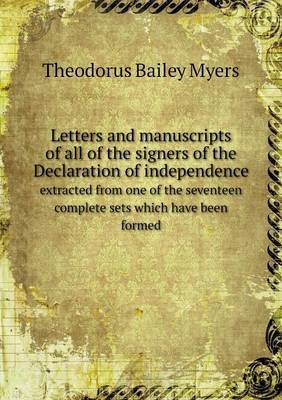 Letters and Manuscripts of All of the Signers of the Declaration of Independence Extracted from One of the Seventeen Complete...