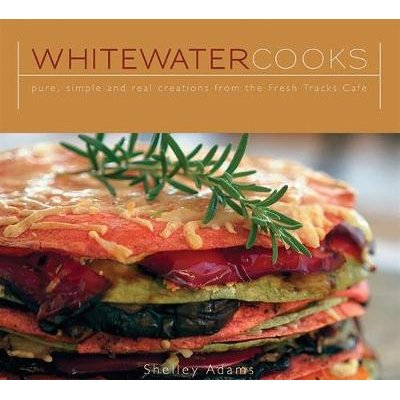 Whitewater Cooks - Pure, Simple and Real Creations from the Fresh Tracks Cafe (Paperback): Shelley Adams