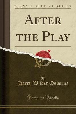 After the Play (Classic Reprint) (Paperback): Harry Wilder Osborne