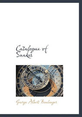 Catalogue of Snakes (Hardcover): George Albert Boulenger
