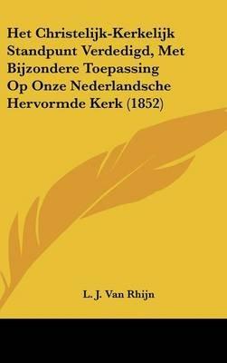 Het Christelijk-Kerkelijk Standpunt Verdedigd, Met Bijzondere Toepassing Op Onze Nederlandsche Hervormde Kerk (1852) (Chinese,...