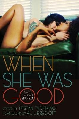 When She Was Good - Best Lesbian Erotica (Electronic book text): Tristan Taormino