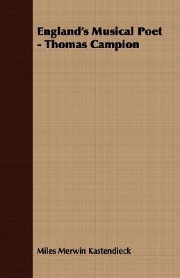 England's Musical Poet - Thomas Campion (Paperback): Miles Merwin Kastendieck