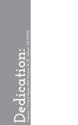 Dedication - Volume 3 Project Space 600 Mission St. Se, Salem, or 97302 (Paperback): Multiple Authors
