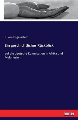 Ein Geschichtlicher Ruckblick (German, Paperback): R Von Engelnstedt