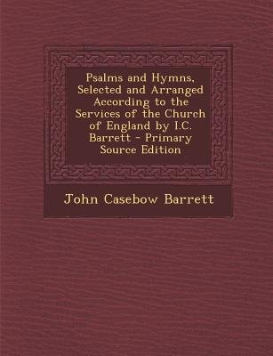 Psalms and Hymns, Selected and Arranged According to the Services of the Church of England by I.C. Barrett (Paperback, Primary...