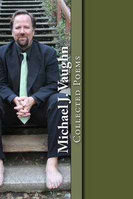 Collected Poems (Paperback): Michael J. Vaughn