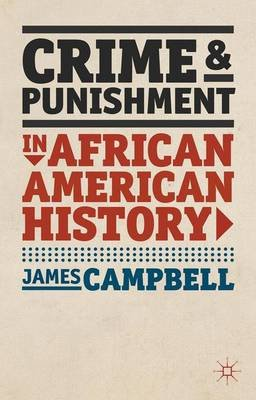 Crime and Punishment in African American History (Paperback, New): James Campbell