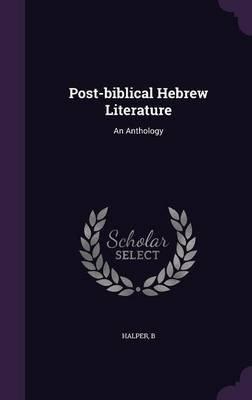 Post-Biblical Hebrew Literature - An Anthology (Hardcover): Halper B