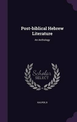 Post-Biblical Hebrew Literature - An Anthology (Hardcover): Halper B